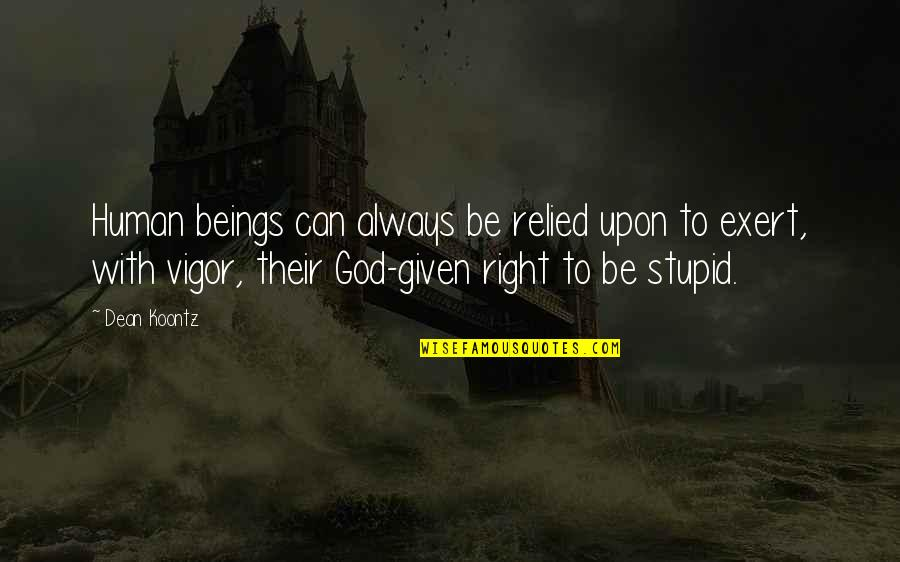 Be With God Quotes By Dean Koontz: Human beings can always be relied upon to