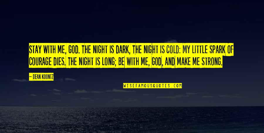 Be With God Quotes By Dean Koontz: Stay with me, God. The night is dark,