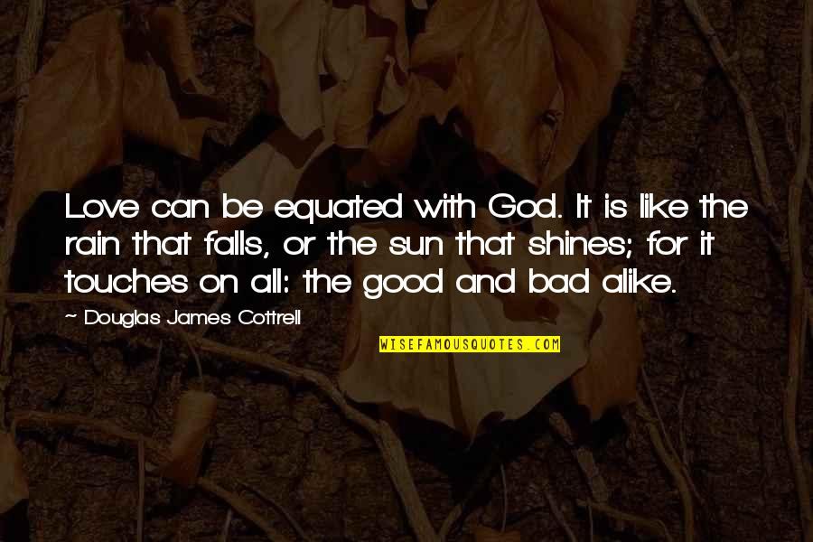 Be With God Quotes By Douglas James Cottrell: Love can be equated with God. It is