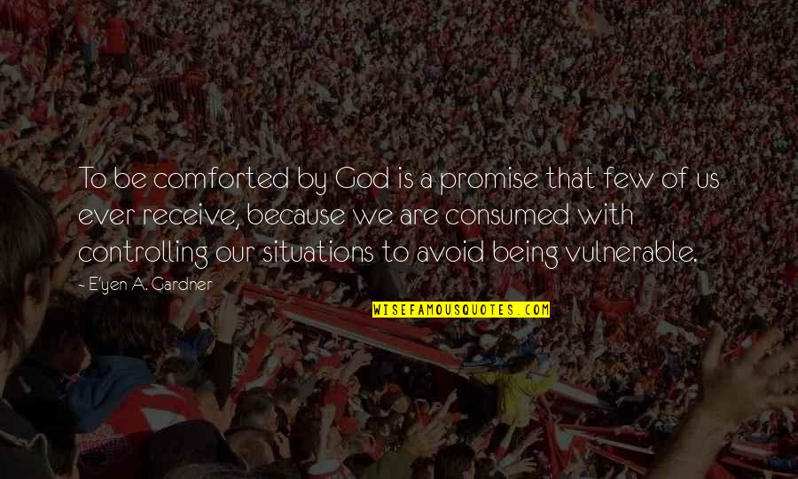 Be With God Quotes By E'yen A. Gardner: To be comforted by God is a promise