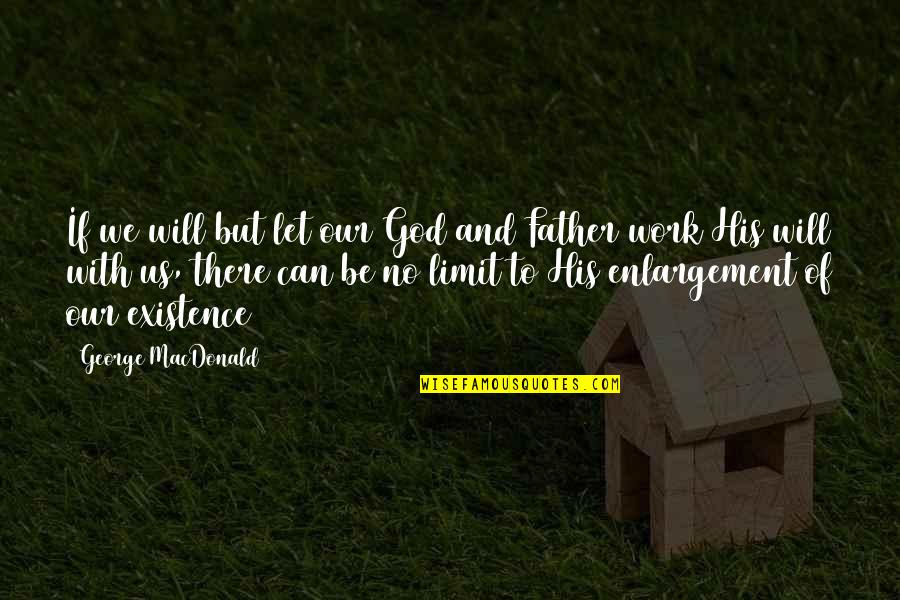 Be With God Quotes By George MacDonald: If we will but let our God and