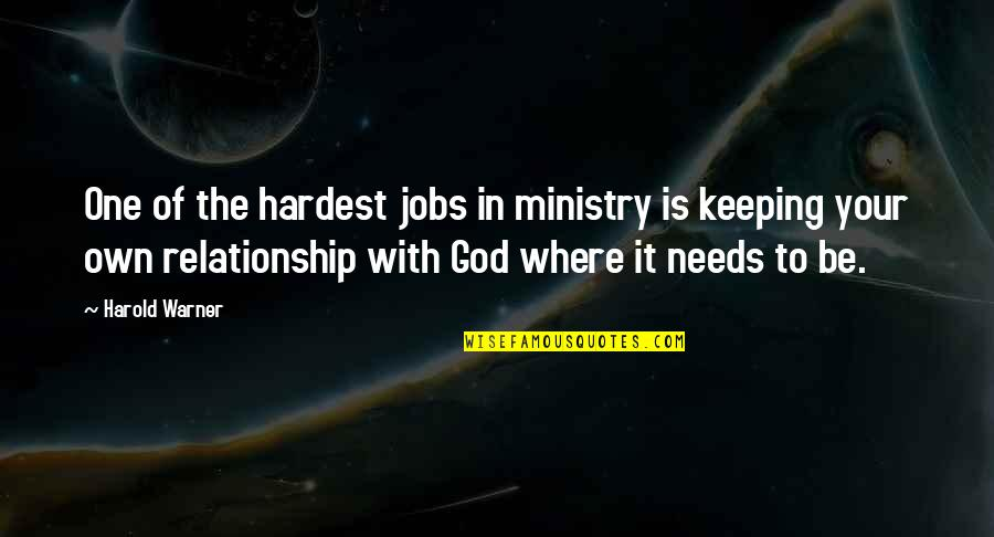 Be With God Quotes By Harold Warner: One of the hardest jobs in ministry is