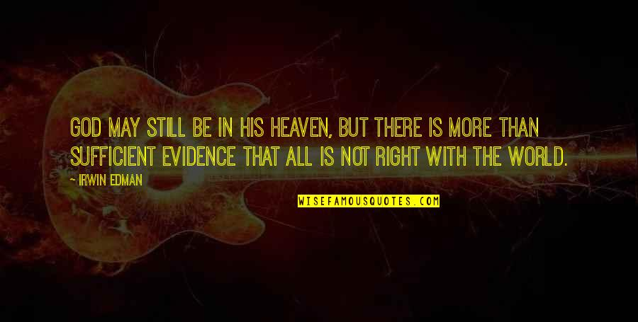Be With God Quotes By Irwin Edman: God may still be in His Heaven, but