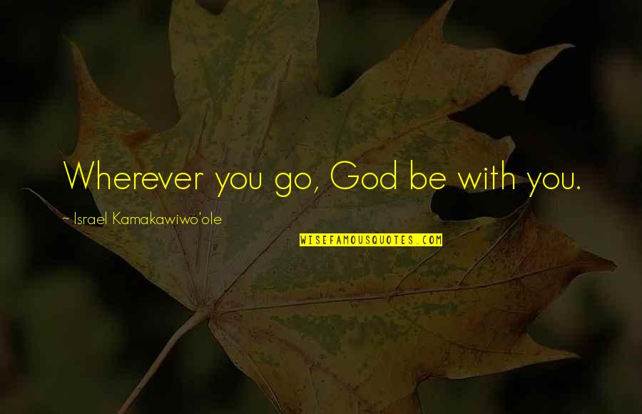Be With God Quotes By Israel Kamakawiwo'ole: Wherever you go, God be with you.