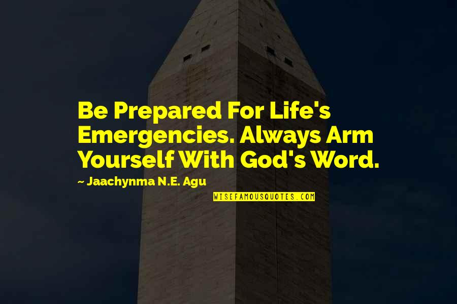 Be With God Quotes By Jaachynma N.E. Agu: Be Prepared For Life's Emergencies. Always Arm Yourself