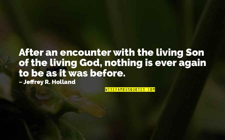 Be With God Quotes By Jeffrey R. Holland: After an encounter with the living Son of