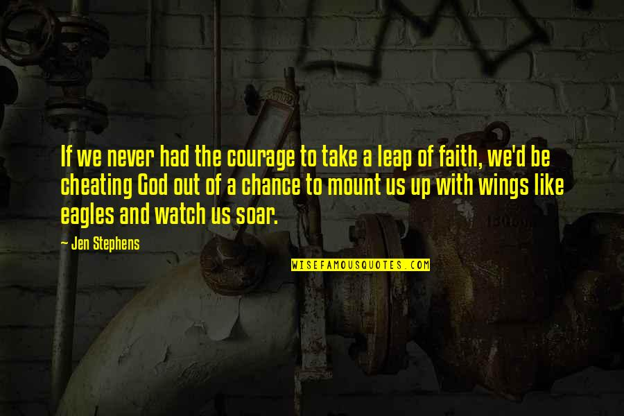 Be With God Quotes By Jen Stephens: If we never had the courage to take