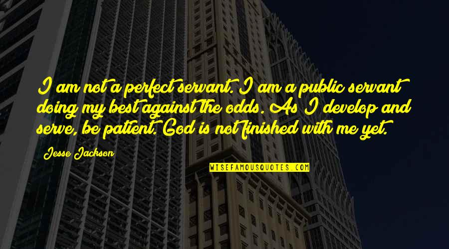 Be With God Quotes By Jesse Jackson: I am not a perfect servant. I am
