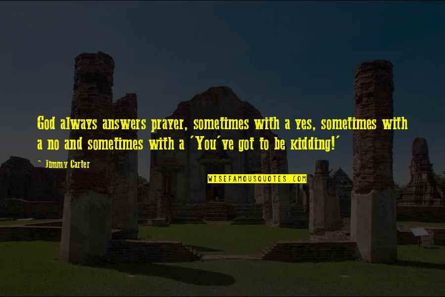 Be With God Quotes By Jimmy Carter: God always answers prayer, sometimes with a yes,
