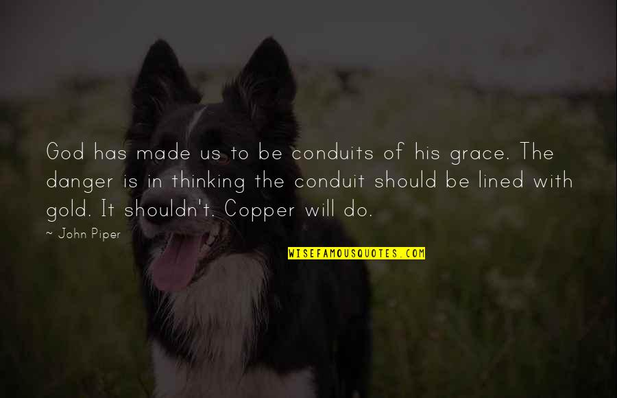 Be With God Quotes By John Piper: God has made us to be conduits of