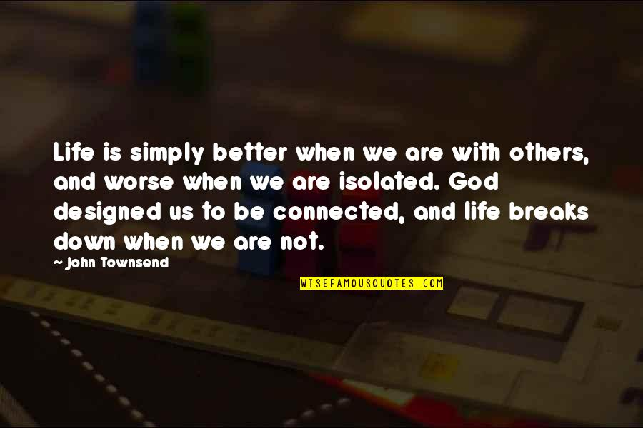 Be With God Quotes By John Townsend: Life is simply better when we are with