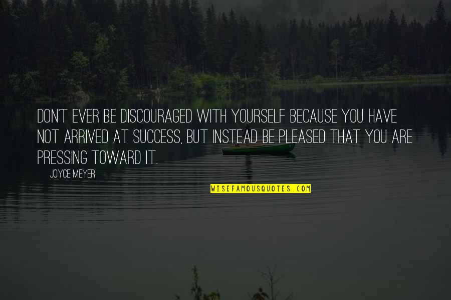 Be With God Quotes By Joyce Meyer: Don't ever be discouraged with yourself because you