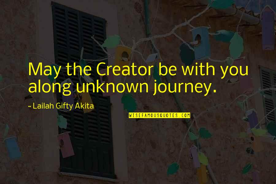 Be With God Quotes By Lailah Gifty Akita: May the Creator be with you along unknown