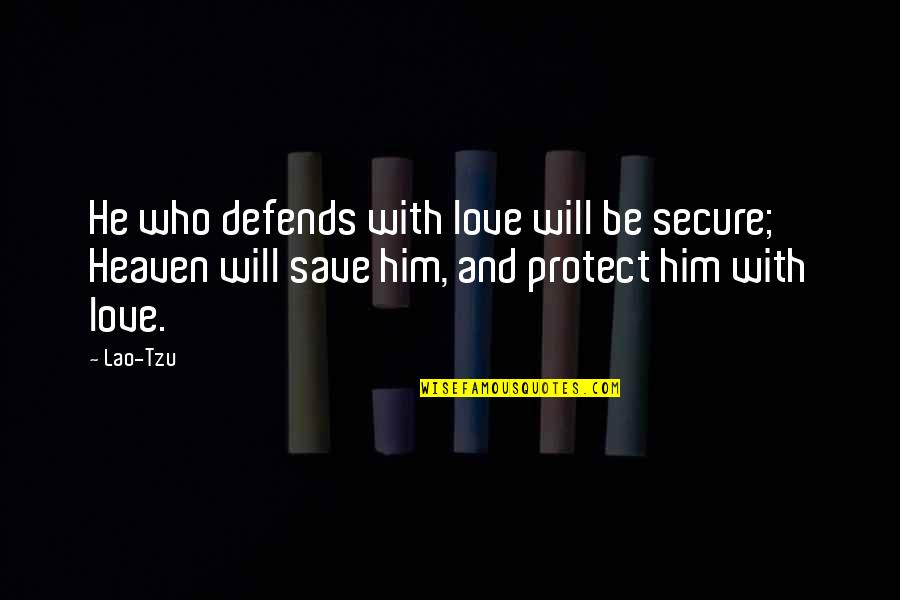 Be With God Quotes By Lao-Tzu: He who defends with love will be secure;