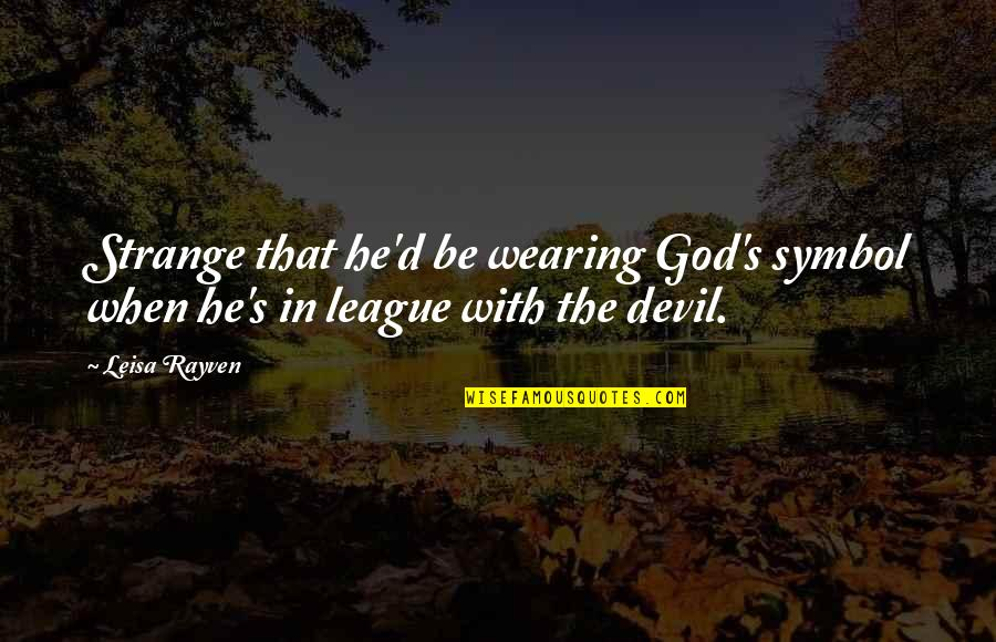 Be With God Quotes By Leisa Rayven: Strange that he'd be wearing God's symbol when