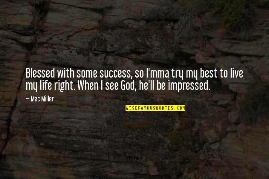Be With God Quotes By Mac Miller: Blessed with some success, so I'mma try my