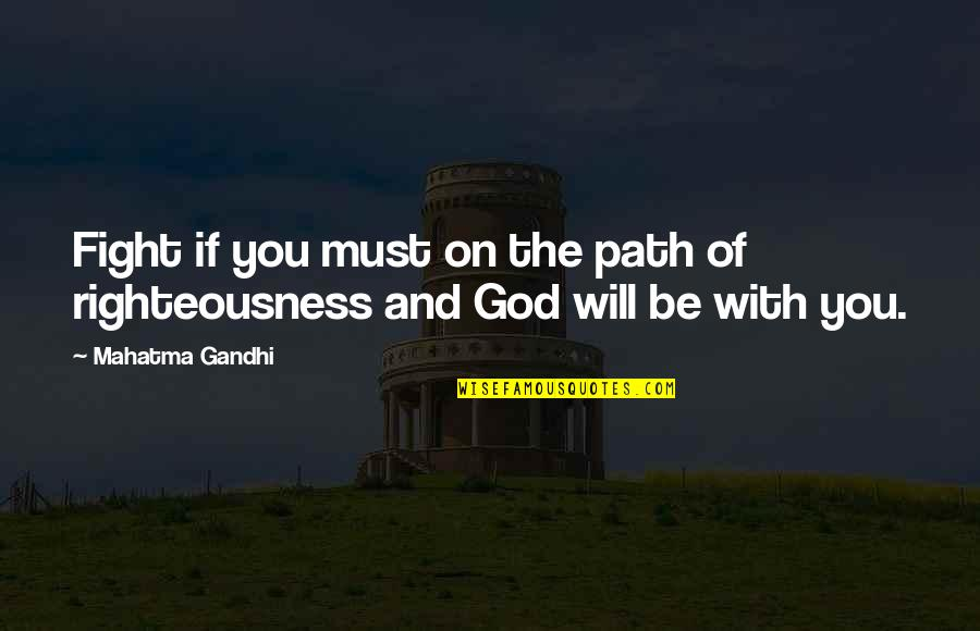 Be With God Quotes By Mahatma Gandhi: Fight if you must on the path of