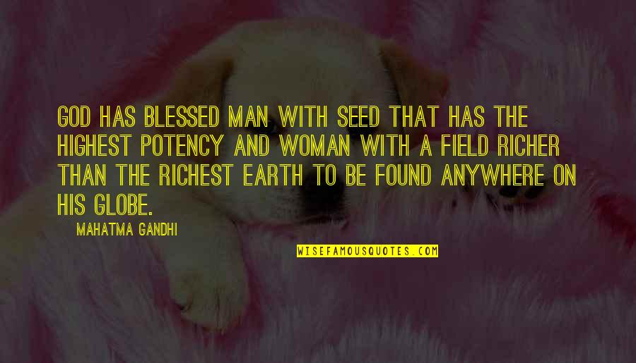 Be With God Quotes By Mahatma Gandhi: God has blessed man with seed that has