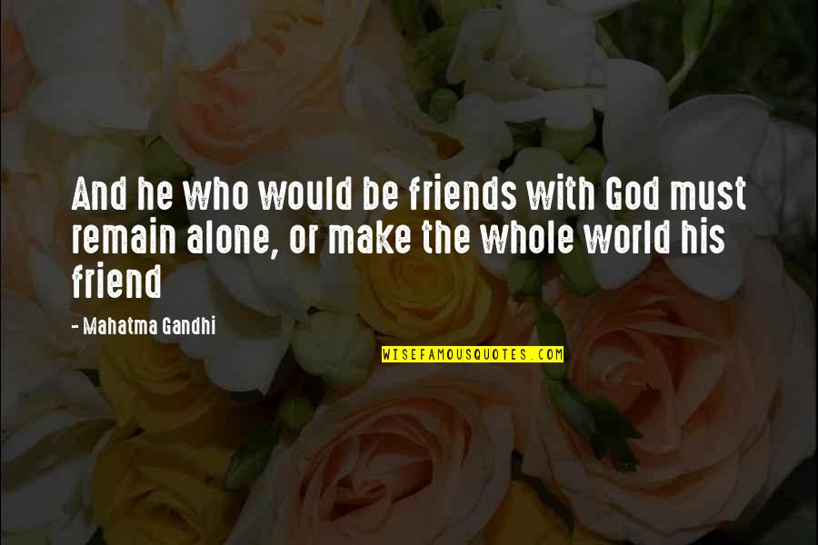 Be With God Quotes By Mahatma Gandhi: And he who would be friends with God