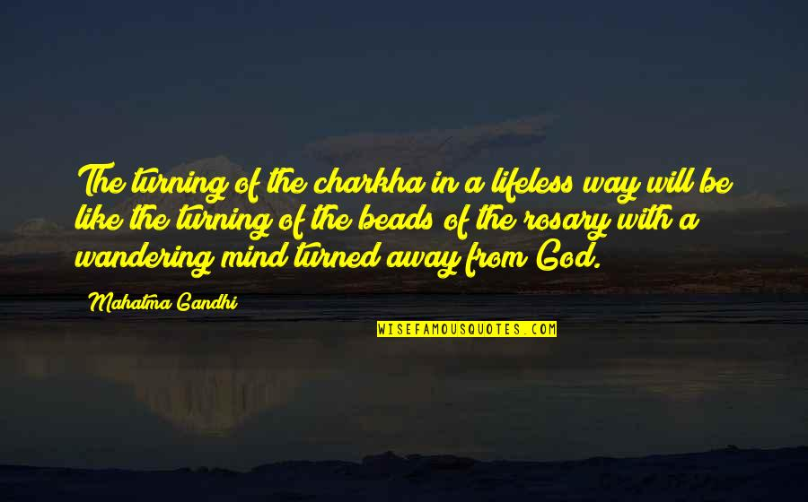 Be With God Quotes By Mahatma Gandhi: The turning of the charkha in a lifeless