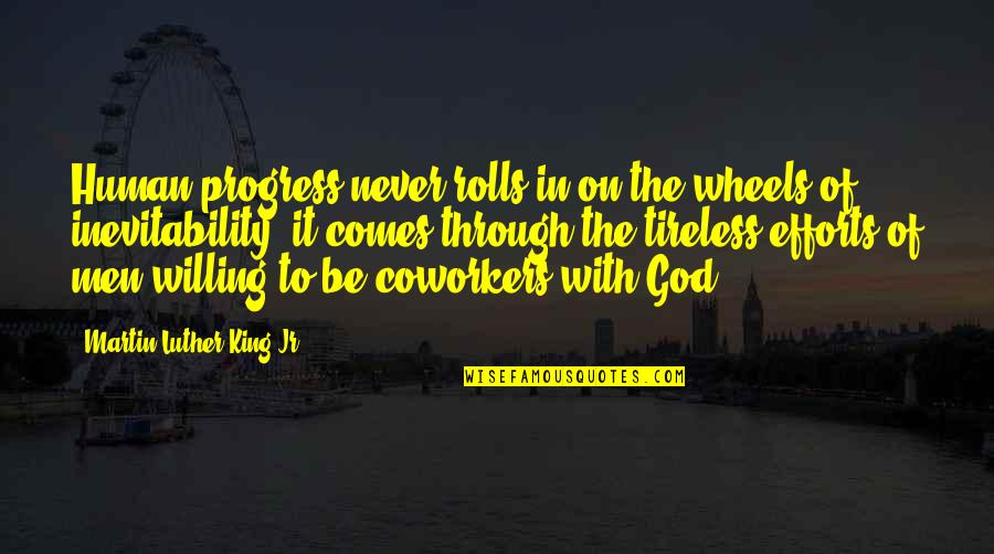 Be With God Quotes By Martin Luther King Jr.: Human progress never rolls in on the wheels