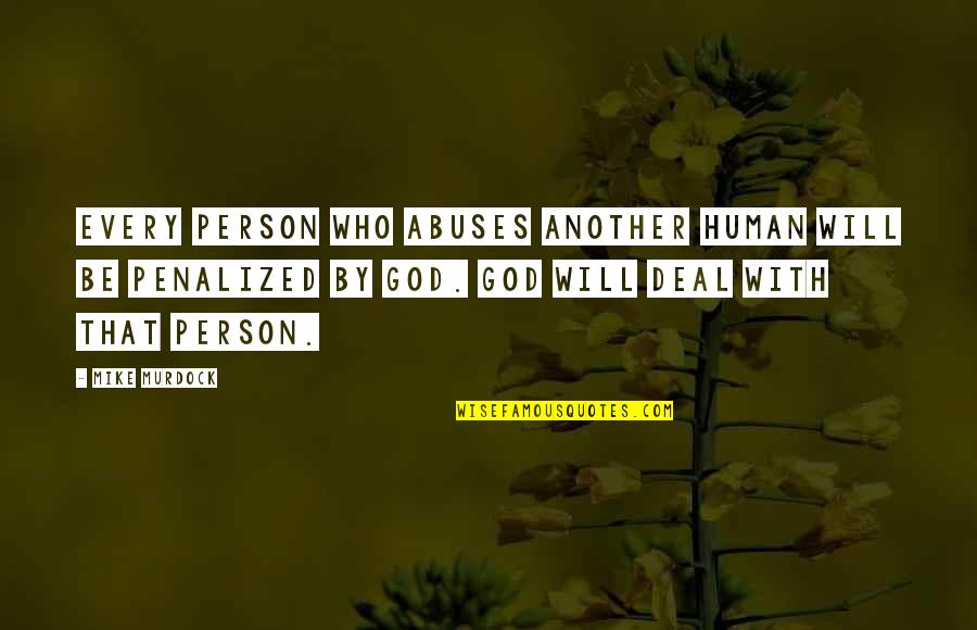 Be With God Quotes By Mike Murdock: Every person who abuses another human will be