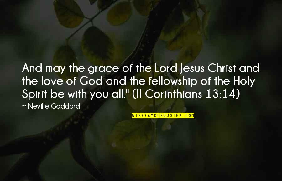 Be With God Quotes By Neville Goddard: And may the grace of the Lord Jesus