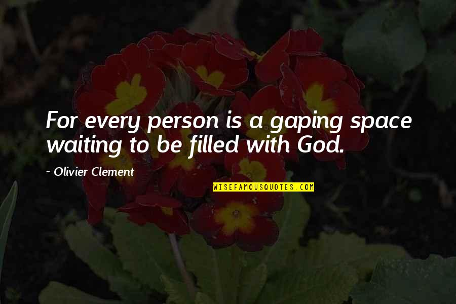 Be With God Quotes By Olivier Clement: For every person is a gaping space waiting