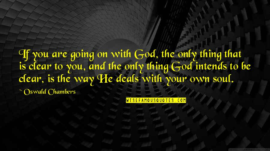 Be With God Quotes By Oswald Chambers: If you are going on with God, the