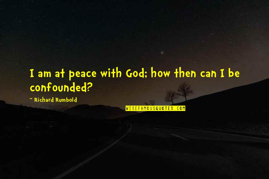 Be With God Quotes By Richard Rumbold: I am at peace with God; how then