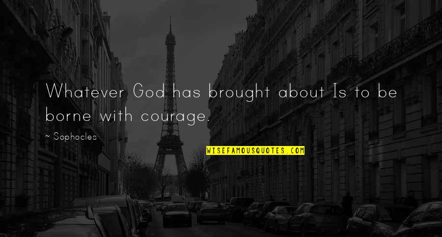 Be With God Quotes By Sophocles: Whatever God has brought about Is to be