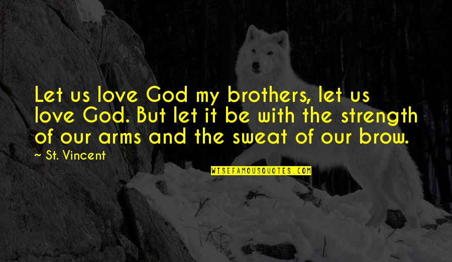 Be With God Quotes By St. Vincent: Let us love God my brothers, let us