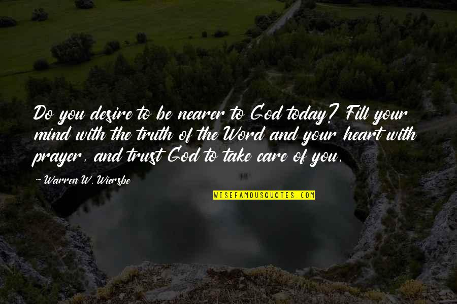 Be With God Quotes By Warren W. Wiersbe: Do you desire to be nearer to God