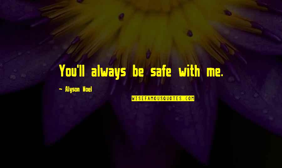 Be With Me Always Quotes By Alyson Noel: You'll always be safe with me.