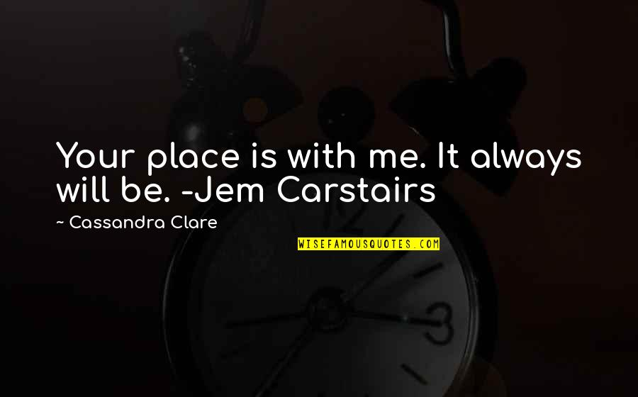 Be With Me Always Quotes By Cassandra Clare: Your place is with me. It always will