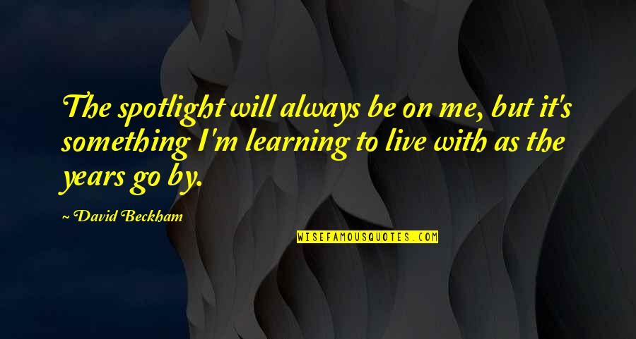Be With Me Always Quotes By David Beckham: The spotlight will always be on me, but