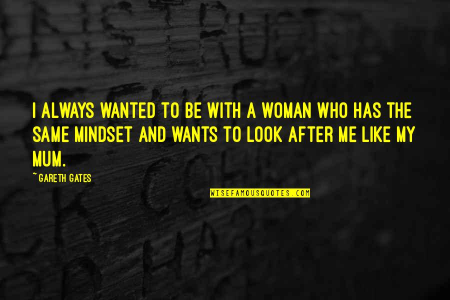 Be With Me Always Quotes By Gareth Gates: I always wanted to be with a woman