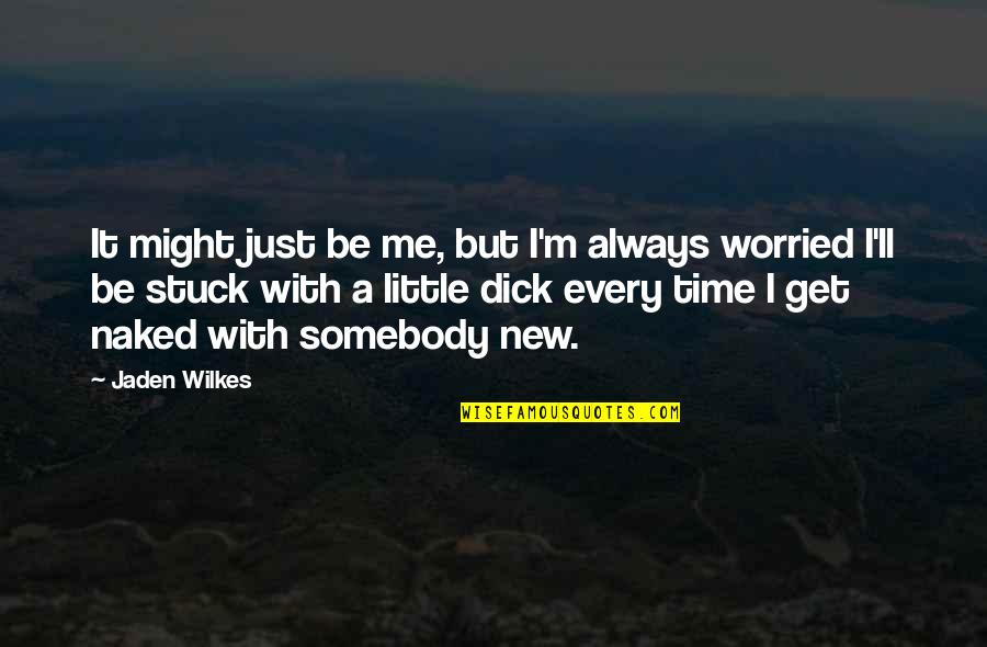 Be With Me Always Quotes By Jaden Wilkes: It might just be me, but I'm always