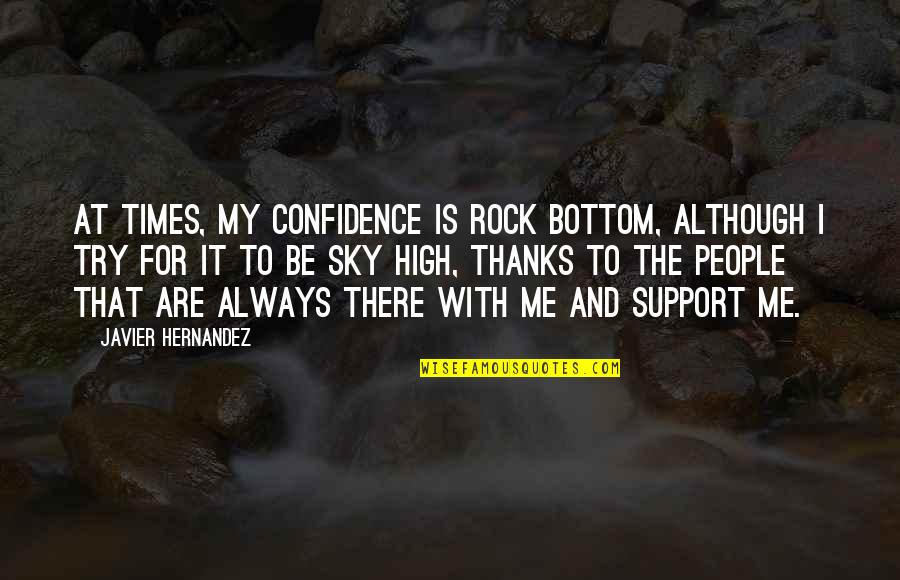 Be With Me Always Quotes By Javier Hernandez: At times, my confidence is rock bottom, although
