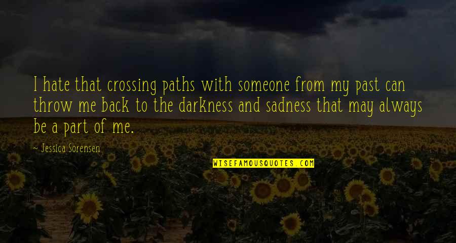 Be With Me Always Quotes By Jessica Sorensen: I hate that crossing paths with someone from