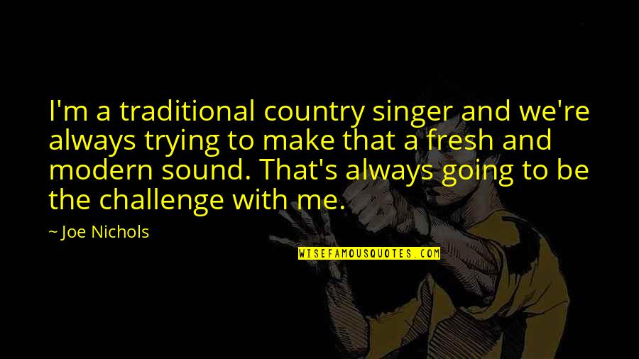 Be With Me Always Quotes By Joe Nichols: I'm a traditional country singer and we're always