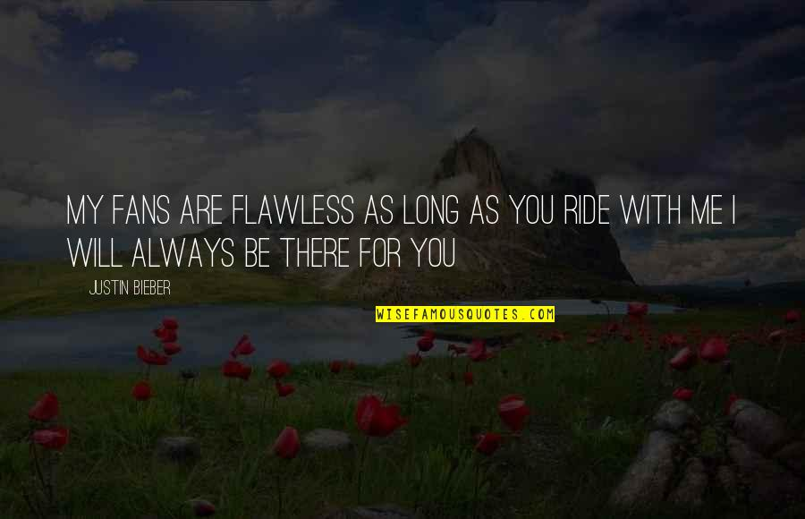 Be With Me Always Quotes By Justin Bieber: My fans are flawless as long as you