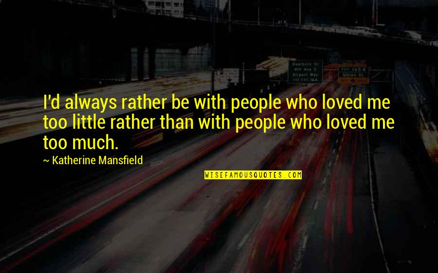 Be With Me Always Quotes By Katherine Mansfield: I'd always rather be with people who loved