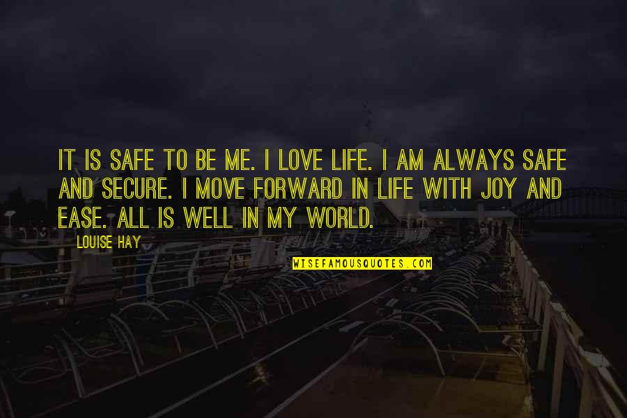 Be With Me Always Quotes By Louise Hay: It is safe to be me. I love