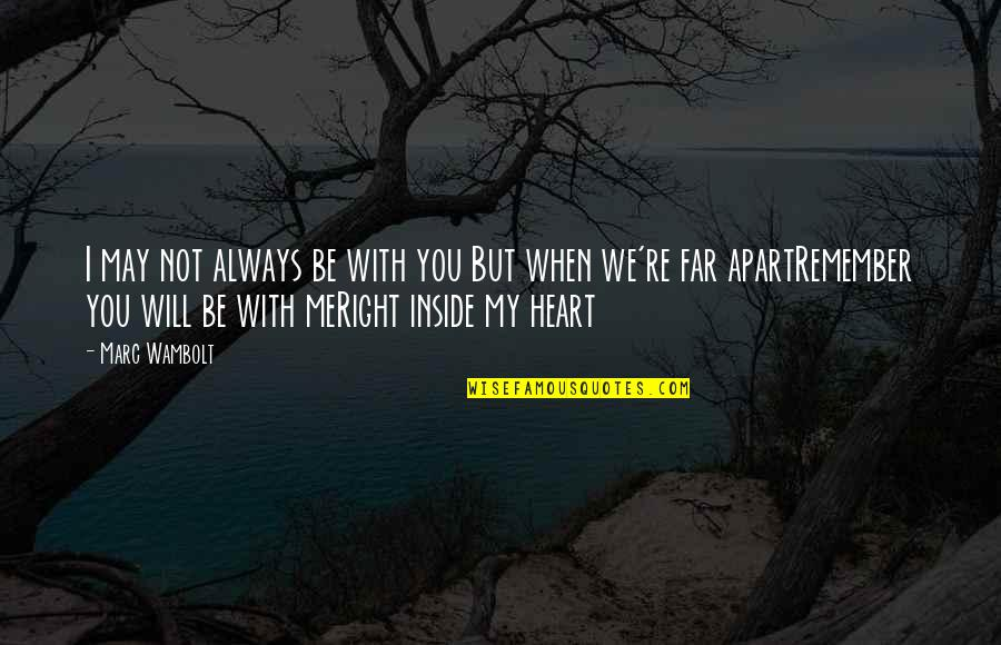 Be With Me Always Quotes By Marc Wambolt: I may not always be with you But