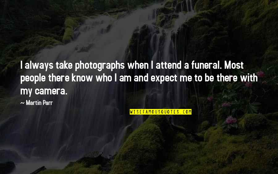 Be With Me Always Quotes By Martin Parr: I always take photographs when I attend a