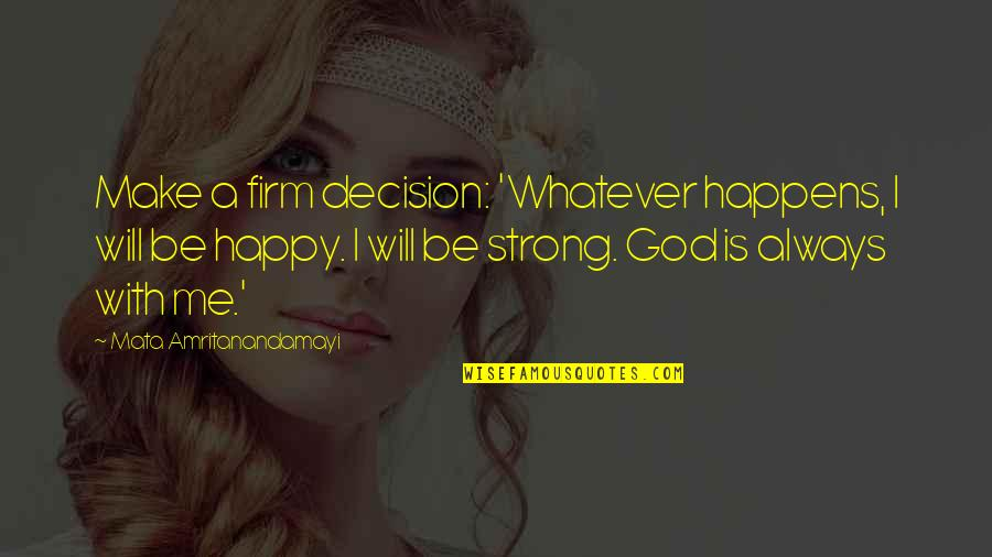 Be With Me Always Quotes By Mata Amritanandamayi: Make a firm decision: 'Whatever happens, I will