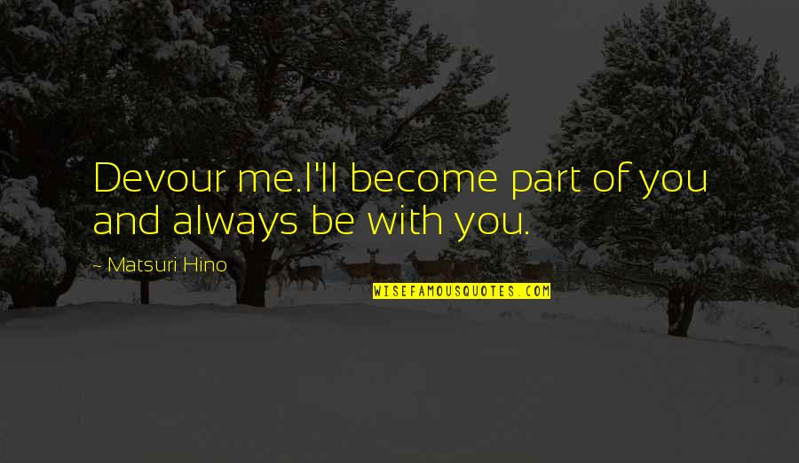 Be With Me Always Quotes By Matsuri Hino: Devour me.I'll become part of you and always