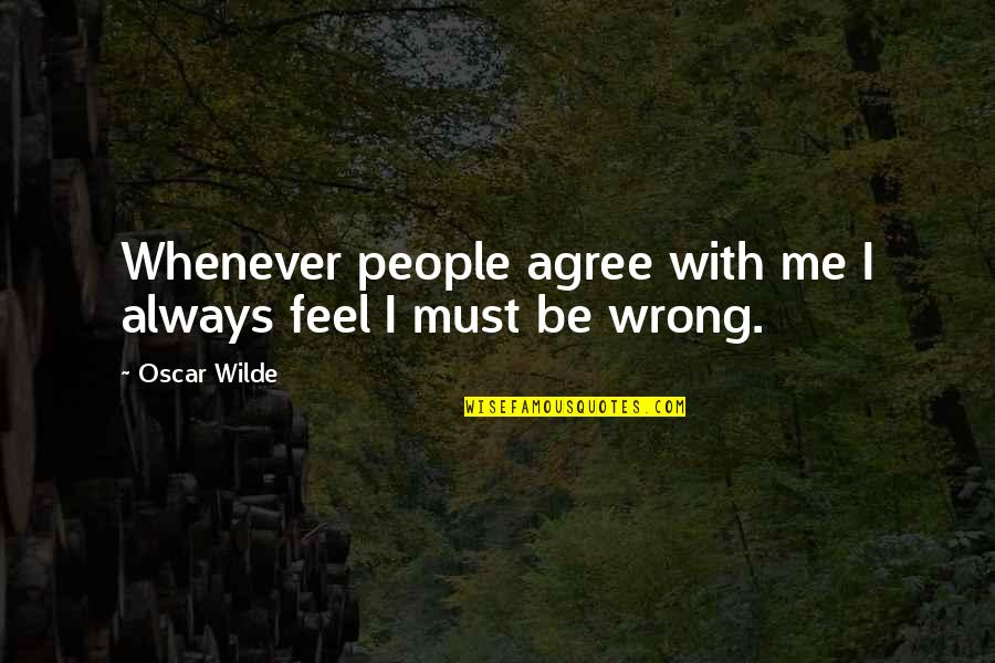 Be With Me Always Quotes By Oscar Wilde: Whenever people agree with me I always feel