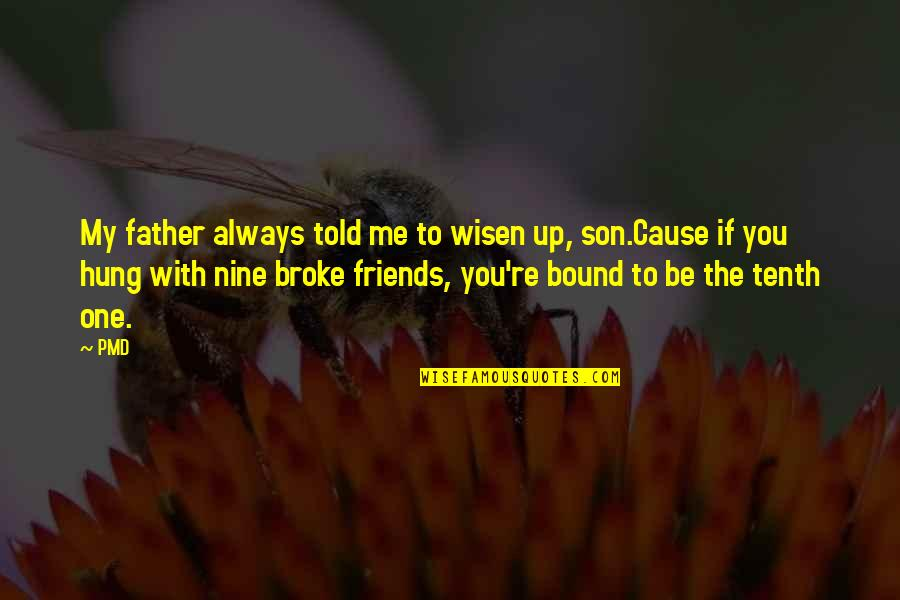 Be With Me Always Quotes By PMD: My father always told me to wisen up,